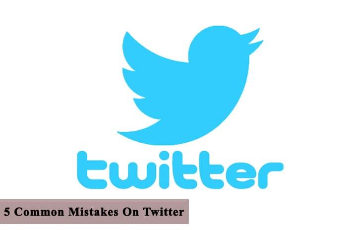 5 Common Mistakes On Twitter