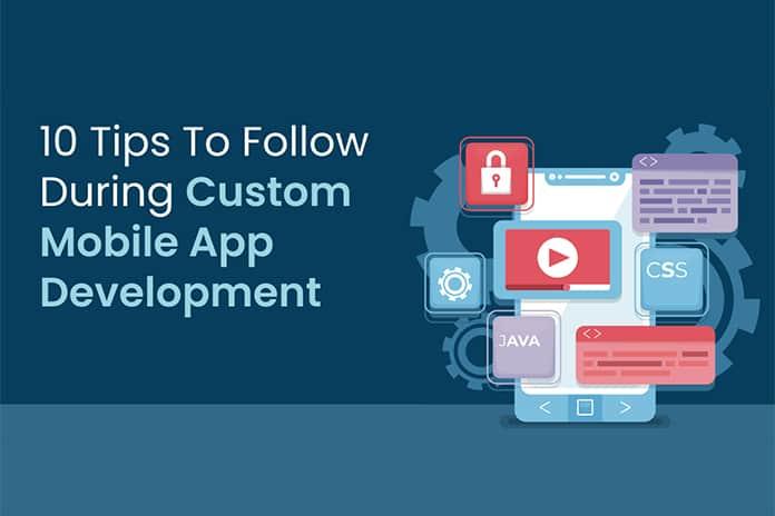 10 Tips To Follow During Custom Mobile App Development