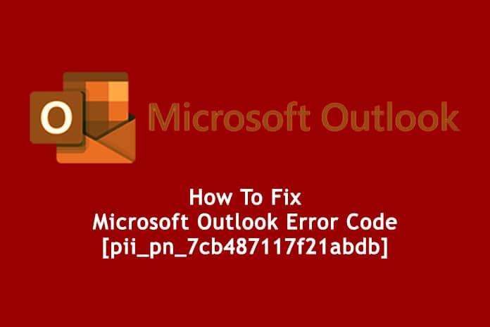 How To Fix Microsoft Outlook Error Code [pii_pn_7cb487117f21abdb]