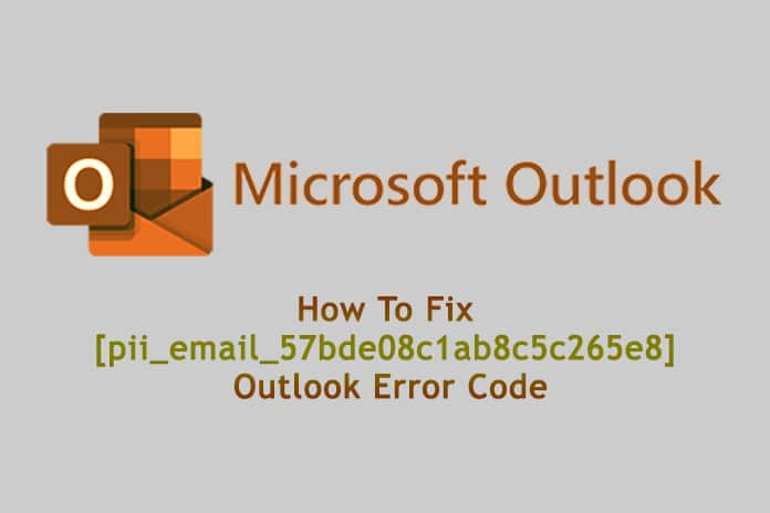How To Fix [pii_email_57bde08c1ab8c5c265e8] Outlook Error Code