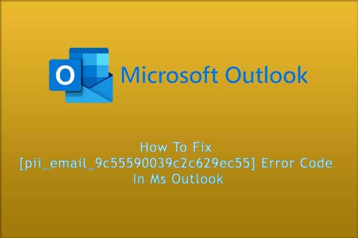 How To Fix [pii_email_9c55590039c2c629ec55] Error Code In Ms Outlook