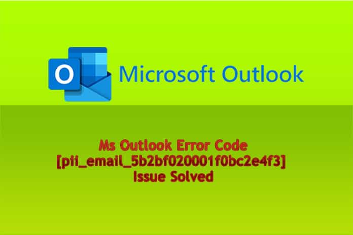 Ms Outlook Error Code [pii_email_5b2bf020001f0bc2e4f3] Issue Solved